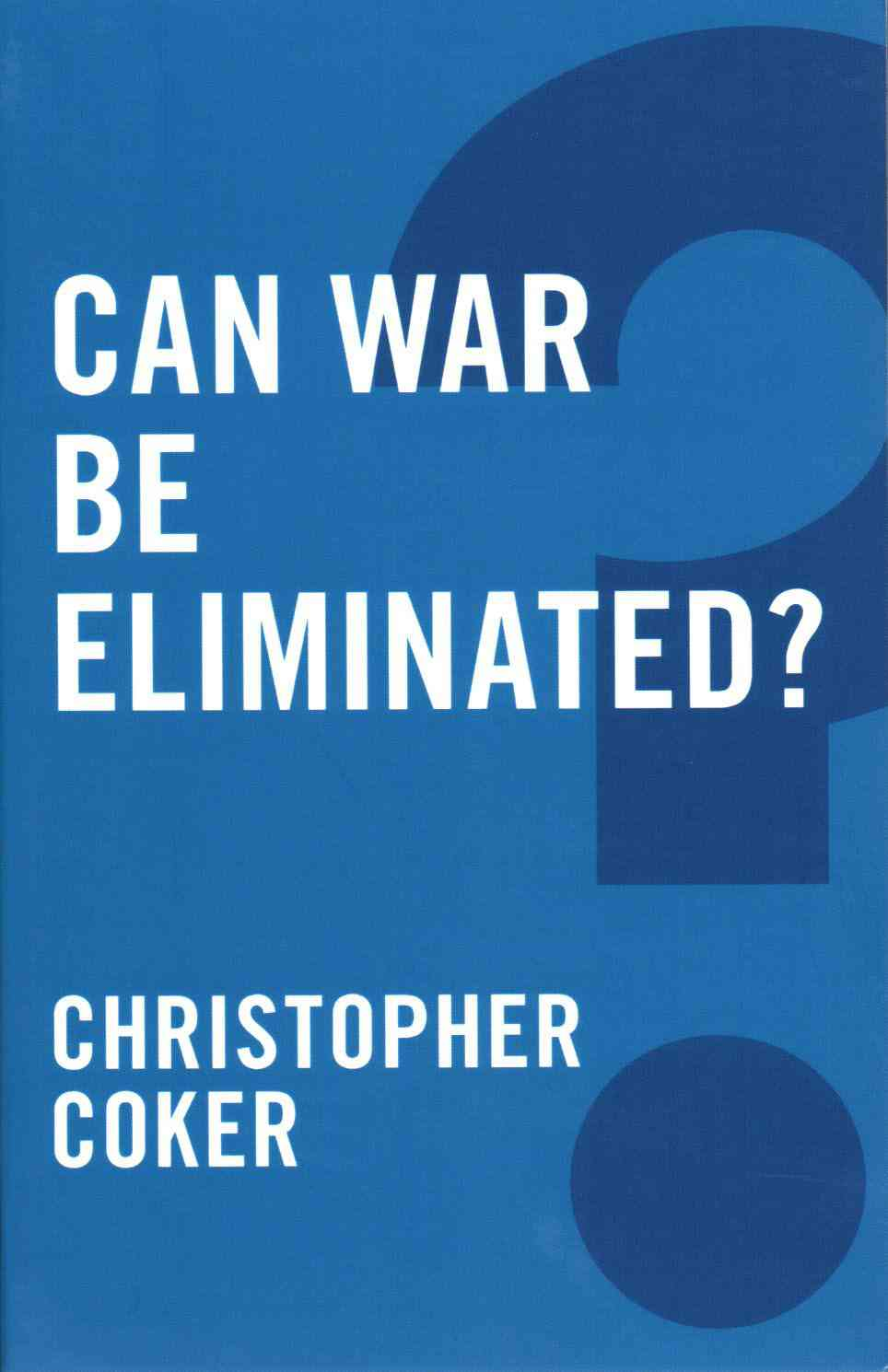 Can War Be Eliminated By Coker, Christopher